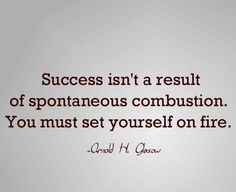 Google Image Result for http://cdn.quotesnsayings.net/wp-content/uploads/2012/05/Success-Isnt-A-Result-Of-Spontaneous-Combustion1.jpg
