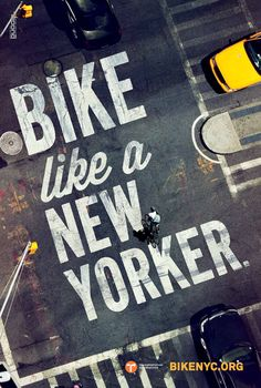 BIKE LIKE A NEW YORKER    BikeNYC.org is a bikers dream – run by and for the bikers of New York, the organisation promotes bicycling in all ways and forms including daily tips and deals. To celebrate the launch of BikeNYC.org, this beautiful ad campaign was designed with excellent copywriting and typography laid out on the streets of the Big Apple.