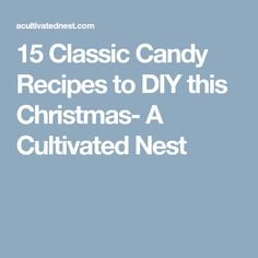 15 Classic Candy Recipes to DIY this Christmas- A Cultivated Nest