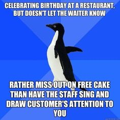 Oh, gosh. This happened to me, only, I didn't know they were going to sing. *Dies* Worst. Birthday lunch. EVER.