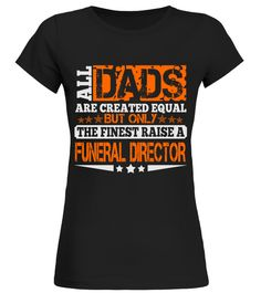 # FINEST DAD RAISE FUNERAL DIRECTOR JOB SH .  FINEST DAD RAISE FUNERAL DIRECTOR JOB SHIRTS. IF YOU PROUD YOUR JOB, THIS SHIRT MAKES A PERFECT GIFT FOR YOU AND YOUR FATHER ON THE SPECIAL DAY.--FUNERAL DIRECTOR JOB, FUNERAL DIRECTOR JOB SHIRTS, FUNERAL DIRECTOR LOVERS, FUNERAL DIRECTOR SHIRTS, FUNERAL DIRECTOR TEES, FUNERAL DIRECTOR HOODIES, FUNERAL DIRECTOR SWEATERS, FUNERAL DIRECTOR DAD, FUNERAL DIRECTOR PAPA, FUNERAL DIRECTOR MAN, FUNERAL DIRECTOR WOMAN, FUNERAL DIRECTOR GIRL, FUNERAL…