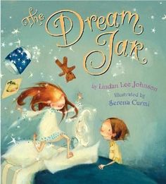 •Johnson, Lindan Lee. The Dream Jar. Houghton Mifflin, 2005. 32 p. (978-0618176984) Pre, Pri. When a young girl has nightmares, her sister helps her by sharing the secret of the dream jar.