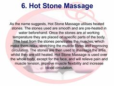 6. Hot Stone Massage As the name suggests, Hot Stone Massage utilises heated stones. The stones used are smooth and are pr...