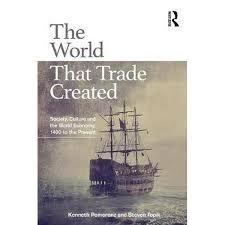 Resultado de imagen de The world that trade created : society, culture and the world economy, 1400 to the present / Kenneth Pomeranz and Steven Topik