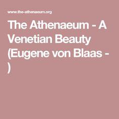 The Athenaeum - A Venetian Beauty (Eugene von Blaas - )