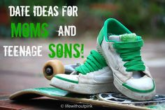 A list date ideas for moms and teenage sons!