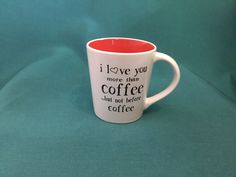 """Coffee Mug, """"I love you more than coffee.....but not before coffee"""", Free Shipping"""