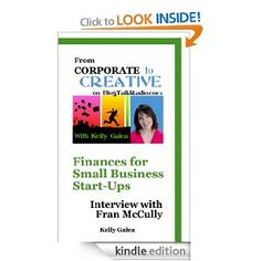 free e-book: Amazon.com: From Corporate to Creative: Finances for Small Business Start-Ups - Interview with Fran McCully (From Corporate to Creative with Kelly Galea) eBook: Kelly Galea, Fran McCully: Kindle Store