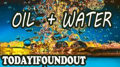 Why Don't Water and Oil Mix? — TodayIFoundOut