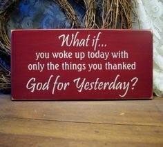What if You Woke Up Today Thanked God For Yesterday Wood Sign Burgundy Plaque