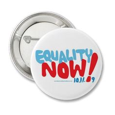 Equality NOW button from http://www.zazzle.com/broadway+gifts
