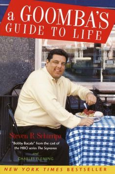 A Goomba's Guide to Life by Steven R. Schirripa. $11.99. 256 pages. Author: Steven R. Schirripa. Publisher: Crown Archetype (June 23, 2010)