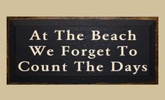 At The Beach We Forget To Count The Days Wood Sign