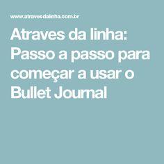 Atraves da linha: Passo a passo para começar a usar o Bullet Journal