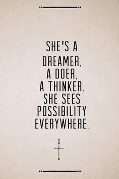 She's a dreamer, a doer, a thinker. She sees possibility everywhere.