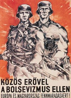 Hungarian wartime propaganda poster against Bolshevism. Nazi Propaganda, Ww2 Posters, Political Posters, War Dogs, Military Art, Illustrations And Posters, World War Two, Vintage Posters, Wwii