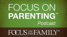 Timeless wisdom from Focus on the Family that will challenge and encourage you in being a better parent.