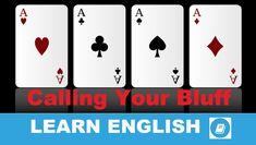 Angol kifejezések egy percben videó lecke. Nézzük meg, mi az angol kifejezés 'Calling Your Bluff ' jelentése, és hogyan használjuk a hétköznapi beszédben.