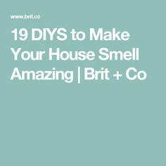 19 DIYS to Make Your House Smell Amazing   Brit + Co