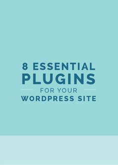 8 Essential Plugins for Your Wordpress Site   Set up your site with these amazing Wordpress plugins.