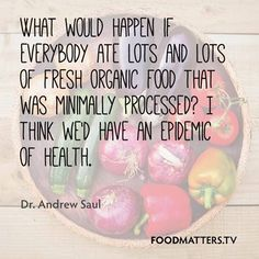 What's the one thing you would do to create an epidemic of health?   www.foodmatters.tv