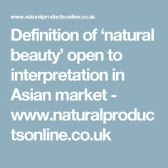 Definition of 'natural beauty' open to interpretation in Asian market - www.naturalproductsonline.co.uk