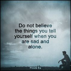 Prince Ea- Do not believe the things you tell yourself when you are sad and alone