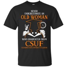 Never Underestimate An Old Woman Who Graduated From CSUF Shirts Hoodies Sweatshirts