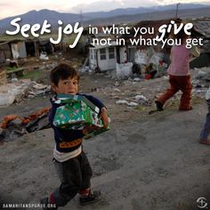 Seek joy in what you give not in what you get.
