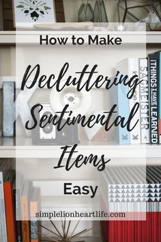 How to Make Decluttering Sentimental Items Easy. #declutter #sentimentalitems #minimalism #Decluttering #Minimalism #Sentimental