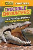 Crocodile Encounters (National Geographic Chapters Series) | Non Fiction, Science