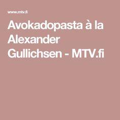 Avokadopasta à la Alexander Gullichsen - MTV.fi