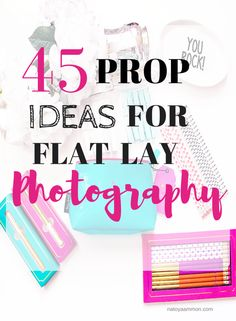 45 Prop Ideas For Flat Lay Photography - Natoya Ammon ~ Beauty, Life & Style