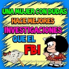 A woman does better research questions that the FBI. Funny Slogans, Funny Quotes, Funny Memes, Memes Humor, Spanish Humor, Spanish Quotes, Mafalda Quotes, Inspirational Prayers, Real Life Quotes