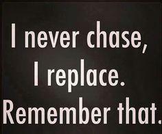 Nunca persigo: reemplazo. Recuérdalo.