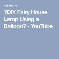❣DIY Fairy House Lamp Using a Balloon❣ - YouTube