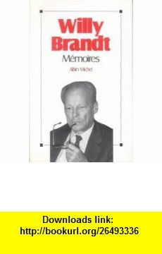 Memoires (Memoires - Temoignages - Biographies) (French Edition) (9782226039903) Willy Brandt , ISBN-10: 2226039902  , ISBN-13: 978-2226039903 ,  , tutorials , pdf , ebook , torrent , downloads , rapidshare , filesonic , hotfile , megaupload , fileserve