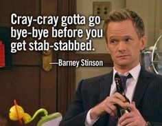 """Cray-cray gotta go bye-bye before you get stab-stabbed"" -Barney Stinson, How I Met Your Mother How I Met Your Mother, Best Tv Shows, Best Shows Ever, Suit Up, Himym, Tv Show Quotes, I Meet You, Neil Patrick Harris, Mother Quotes"