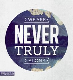 We are NEVER TRULY Alone| Nunca estamos realmente solos | Inspiration Typographic Quotes, Created With Only Five Words - DesignTAXI.com