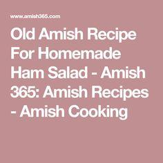 Old Amish Recipe For Homemade Ham Salad - Amish 365: Amish Recipes - Amish Cooking