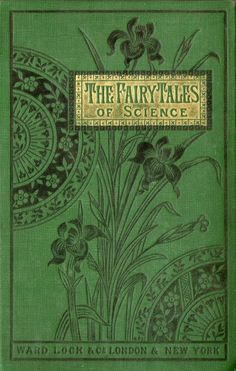 Fairy Tales of Science - being the adventures of three sisters Animalia, Vegetalia, and Mineralia translated from the French of X B Saintine - c1888