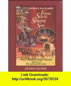 From sea to shining sea study guide Gods plan for America unfolds Peter Marshall ,   ,  , ASIN: B0006RWCIU , tutorials , pdf , ebook , torrent , downloads , rapidshare , filesonic , hotfile , megaupload , fileserve