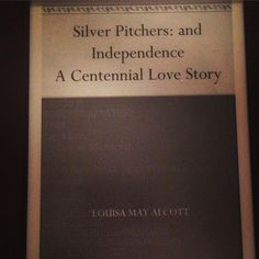 Silver Pitchers and Independence (1876)- A collection of nine short stories including Silver Pitchers Annas Whim Transcendental Wild Oats The Romance of a Summer Day My Rococo Watch By the River Lettys Tramp Scarlet Stockings and Independence: A Centennial Love Story.  #BookNerd #GoodReads #LMABibliography