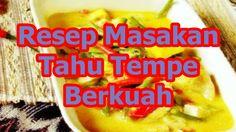 Resep Masakan Tahu Tempe Berkuah Lezat