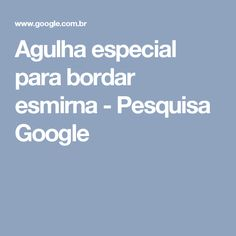 Agulha especial para bordar esmirna - Pesquisa Google
