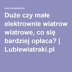 Duże czy małe elektrownie wiatrowe, co się bardziej opłaca?   Lubiewiatraki.pl