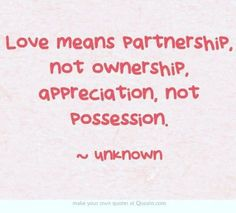 Love means partnership, not ownership. #poly #polyamory #polyamorous #love