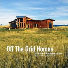 Off the Grid Homes: Case Studies for Sustainable Living
