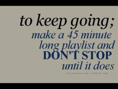 To keep going, make a 45 minute long playlist and don't stop until it does