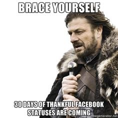 Brace yourself 30 days of thankful Facebook statuses are coming | Brace yourself